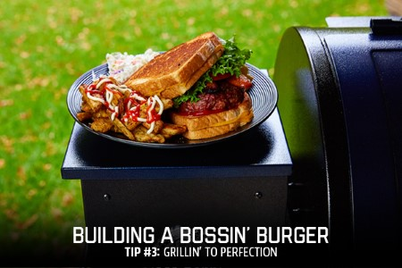 How To Build A Bossin' Burger – Tip #3: Grillin' To Perfection